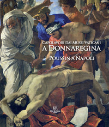 Capolavori dai Musei Vaticani a Donnaregina. Poussin a Napoli. Catalogo della mostra (Napoli, 16 dicembre 2019-16 marzo 2020) - Pierluigi Leone de Castris |