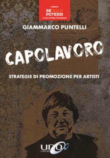 Capolavoro. Strategie di promozione per artisti - Giammarco Puntelli |