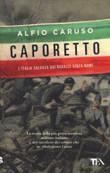 Caporetto. L'Italia salvata dai ragazzi senza nome - Alfio Caruso   Rochesterscifianimecon.com