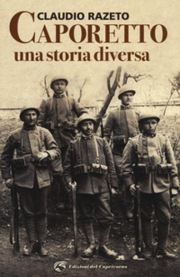 Caporetto. Una storia diversa - Claudio Razeto   Rochesterscifianimecon.com