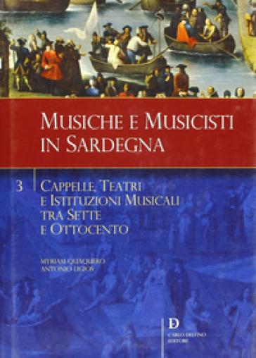 Cappelle, teatri e istituzioni musicali tra Sette e Ottocento - Myriam Quaquero |