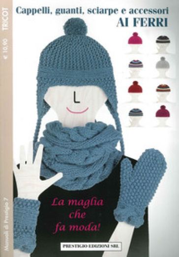 Cappelli, guanti, sciarpe e accessori ai ferri. Tricot