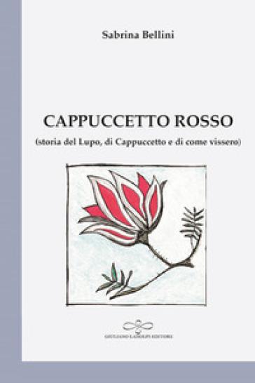 Cappuccetto Rosso (storia del Lupo, di Cappuccetto Rosso e di come vissero) - Sabrina Bellini | Kritjur.org