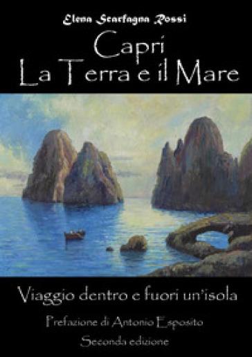 Capri. La terra e il mare. Viaggio dentro e fuori un'isola - Elena Scarfagna Rossi   Ericsfund.org
