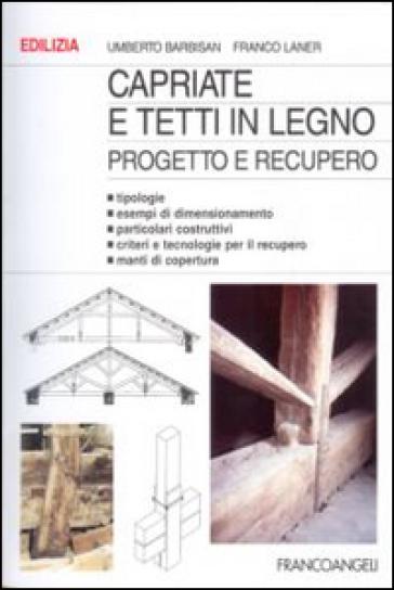 Capriate e tetti in legno. Progetto e recupero - Umberto Barbisan |