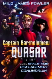 Captain Bartholomew Quasar: The Space-Time Displacement Conundrum