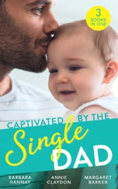 Captivated By The Single Dad: Rancher s Twins: Mum Needed / Saved by the Single Dad / Summer With A French Surgeon