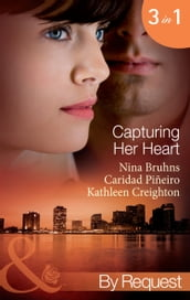 Capturing Her Heart: Royal Betrayal (Capturing the Crown, Book 4) / More Than a Mission (Capturing the Crown, Book 5) / The Rebel King (Capturing the Crown, Book 6) (Mills & Boon By Request)
