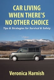 Car Living When There s No Other Choice: Tips & Strategies for Survival & Safety