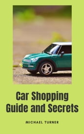 Car Shopping Guide and Secrets