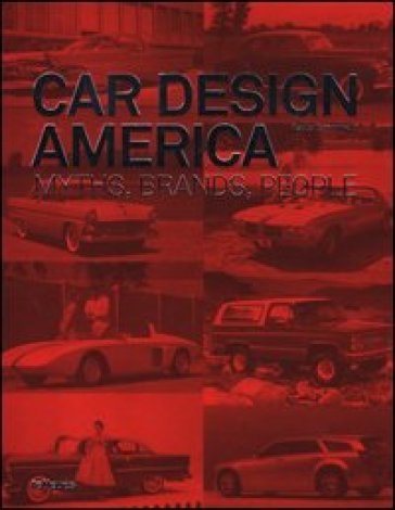 Car design America. Myths, brands, people. Ediz. inglese e tedesca
