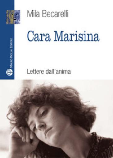 Cara Marisina. Lettere dell'anima - Mila Becarelli   Rochesterscifianimecon.com