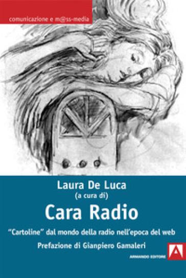 Cara radio. «Cartoline» dal mondo della radio nell'epoca del web - Lorella De Luca | Rochesterscifianimecon.com
