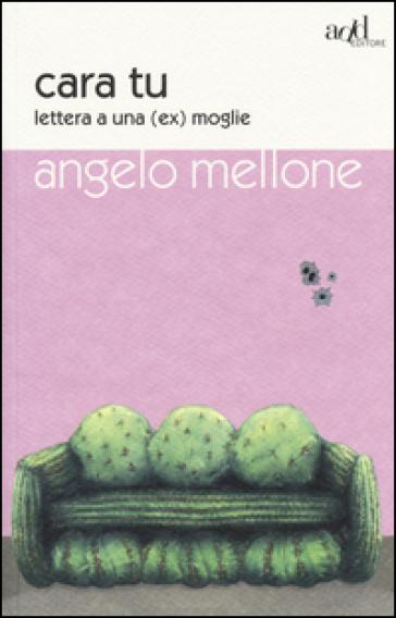 Cara tu. Lettera a una (ex) moglie - Angelo Mellone |