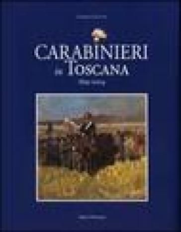 Carabinieri in Toscana 1859-2004 - Cosimo Ceccuti |