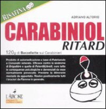 Carabiniol ritard. 120g di barzellette sui carabinieri - Adriano Altorio | Rochesterscifianimecon.com