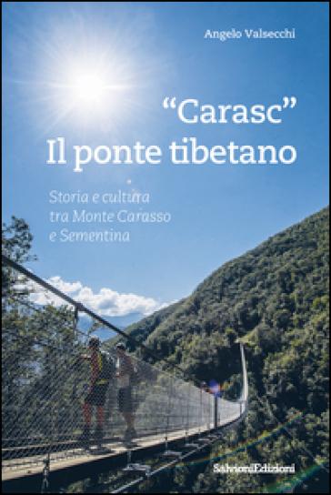 «Carasc» il ponte tibetano. Storia e cultura tra Monte Carasso e Sementina - Angelo Valsecchi |