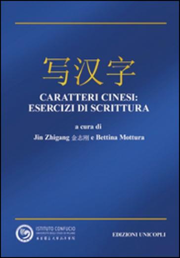 Caratteri cinesi. Esercizi di scrittura - Zhigang Jin |