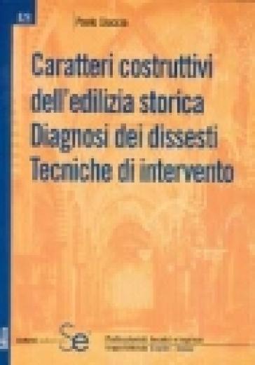 Caratteri costruttivi dell'edilizia storica. Diagnosi dei dissesti. Tecniche d'intervento - Paolo Ciaccia |