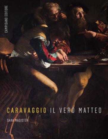 Caravaggio. Il vero Matteo - Sara Magister | Thecosgala.com
