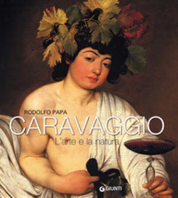 Caravaggio. L'arte e la natura - Rodolfo Papa   Jonathanterrington.com