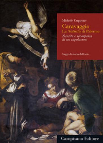 Caravaggio. La Natività di Palermo. Nascita e scomparsa di un capolavoro - Michele Cuppone  