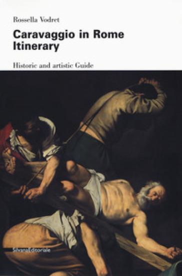 Caravaggio e Roma. Itinerario. Ediz. inglese - Rossella Vodret | Rochesterscifianimecon.com