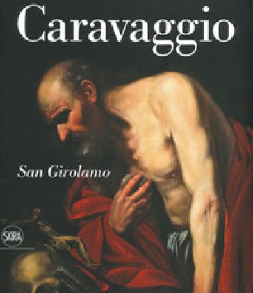 Caravaggio. San Girolamo. Ediz. italiana e inglese