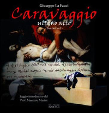 Caravaggio. Ultimo atto-The last act. Ediz. bilingue - Giuseppe La Fauci |