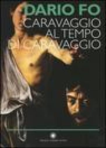 Caravaggio al tempo di Caravaggio - Dario Fo |