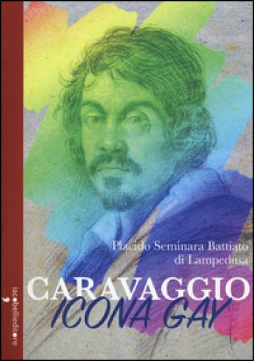 Caravaggio icona gay - Placido Seminara Battiato di Lampedusa |