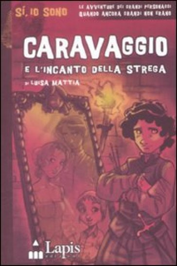 Caravaggio e l'incanto della strega - Luisa Mattia |