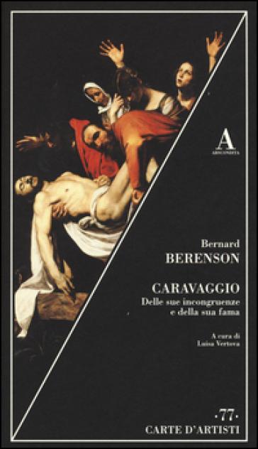 Caravaggio. Delle sue incongruenze e della sua fama - Bernard Berenson |