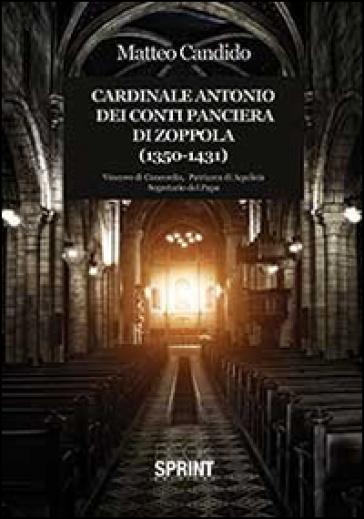 Cardinale Antonio dei Conti Panciera di Zoppola (1350-1431) - Matteo Candido  