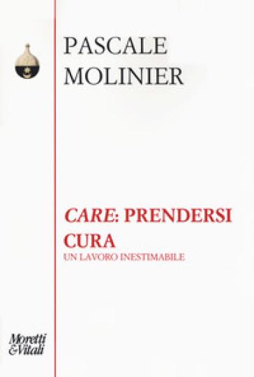 «Care»: prendersi cura. Un lavoro inestimabile - Pascale Molinier   Thecosgala.com