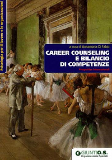 Career Counseling e bilancio di competenze. Prospettive internazionali - A. Di Fabio  