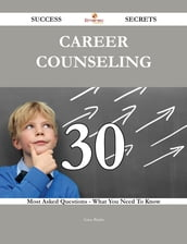 Career counseling 30 Success Secrets - 30 Most Asked Questions On Career counseling - What You Need To Know