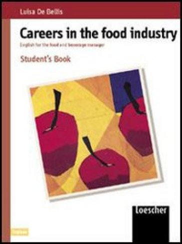 Careers in the food industry. English for the food and beverage manager. Con espansione online. Per le Scuole superiori