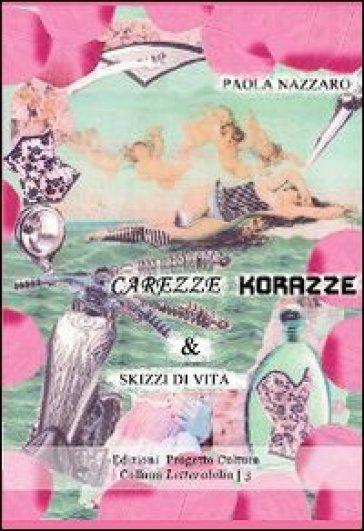 Carezze, korazze & skizzi di vita - Paola Nazzaro  