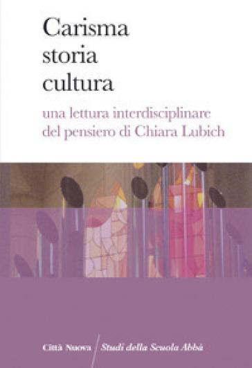 Carisma storia cultura. Una lettura interdisciplinare del pensiero di Chiara Lubich
