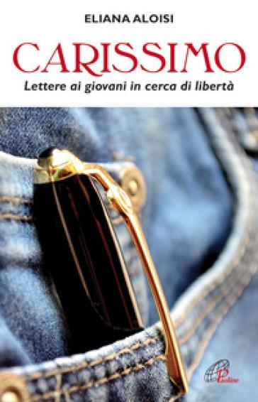 Carissimo. Lettere ai giovani in cerca di libertà - Eliana Aloisi   Jonathanterrington.com