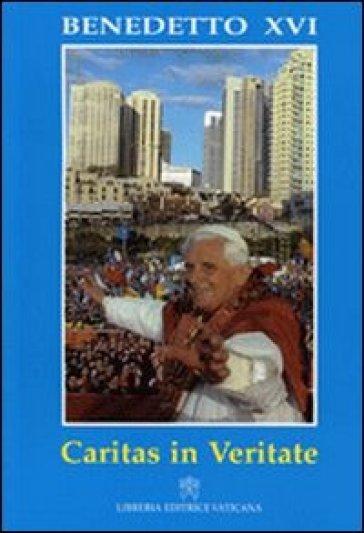 Caritas in veritate. Lettera enciclica - Benedetto XVI (Papa Joseph Ratzinger)  