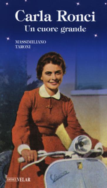 Carla Ronci. Un cuore grande - Massimiliano Taroni | Jonathanterrington.com