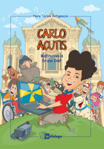 Carlo Acutis. Ediz. a colori - M. Teresa Antognazza | Thecosgala.com