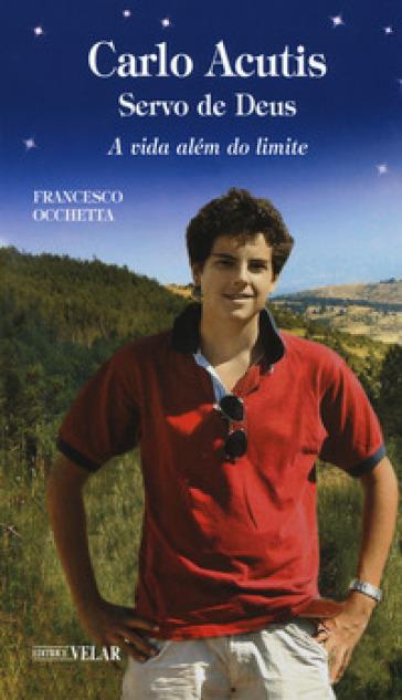 Carlo Acutis. Servo de Deus. A vida além do limite - Francesco Occhetta | Jonathanterrington.com