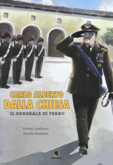 Carlo Alberto Dalla Chiesa. Il generale di ferro - Matteo Laudiano |