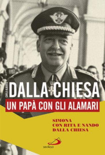 Carlo Alberto Dalla Chiesa. Un papà con gli alamari - Simona Dalla Chiesa pdf epub