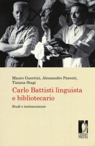 Carlo Battisti linguista e bibliotecario. Studi e testimonianze - M. Guerrini |