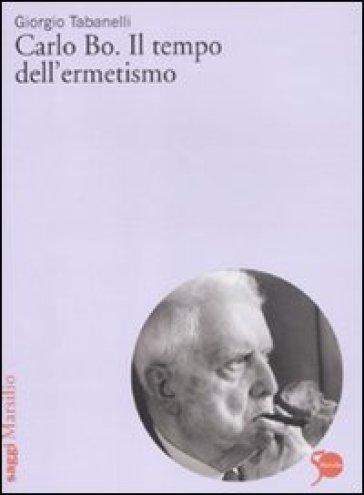 Carlo Bo. Il tempo dell'ermetismo - Giorgio Tabanelli | Ericsfund.org