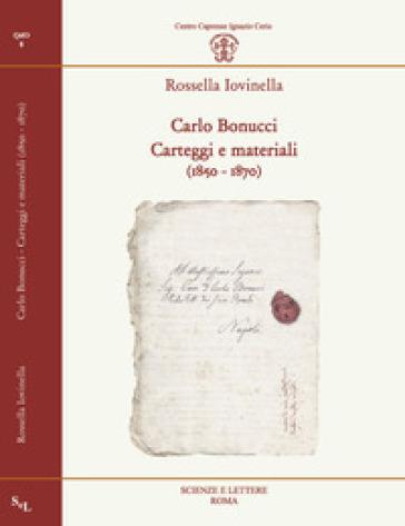 Carlo Bonucci. Carteggi e materiali (1850-1870) - Rossella Iovinella |